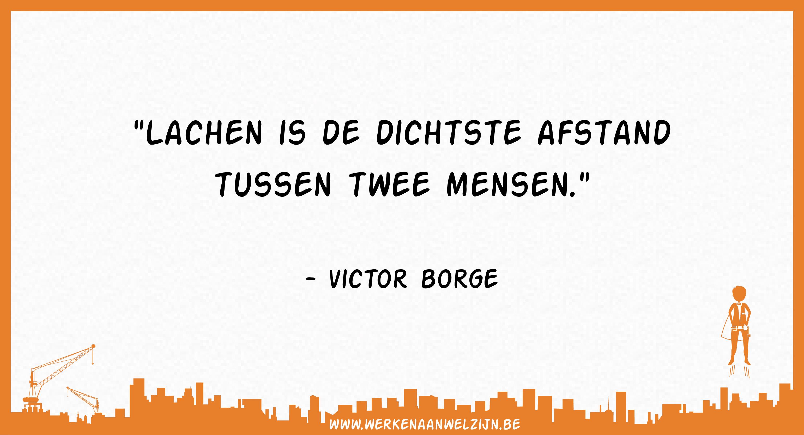 Lachen is de dichtste afstand tussen twee mensen (Victor Borge)