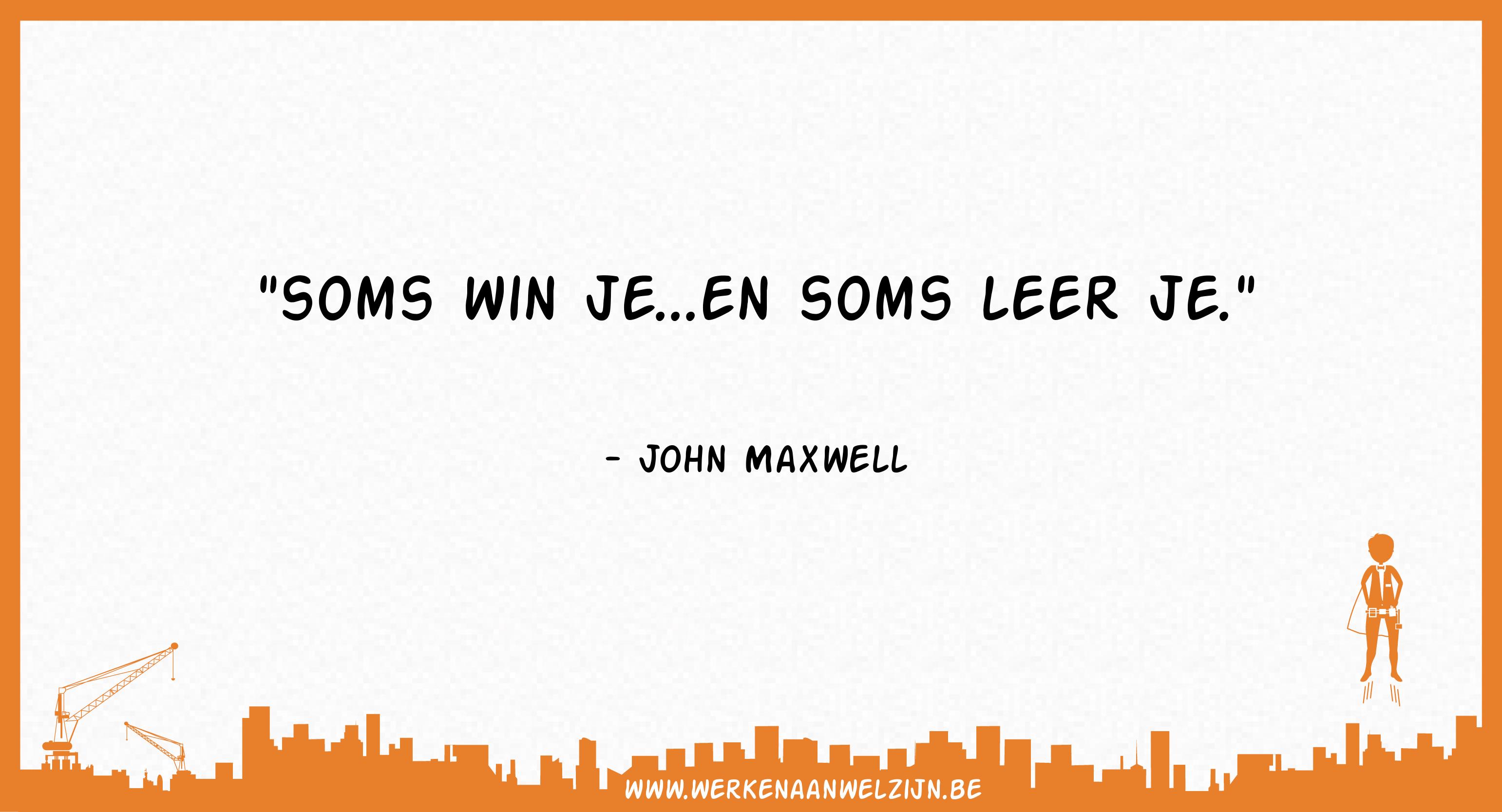 Soms win je... en soms leer je (John Maxwell)