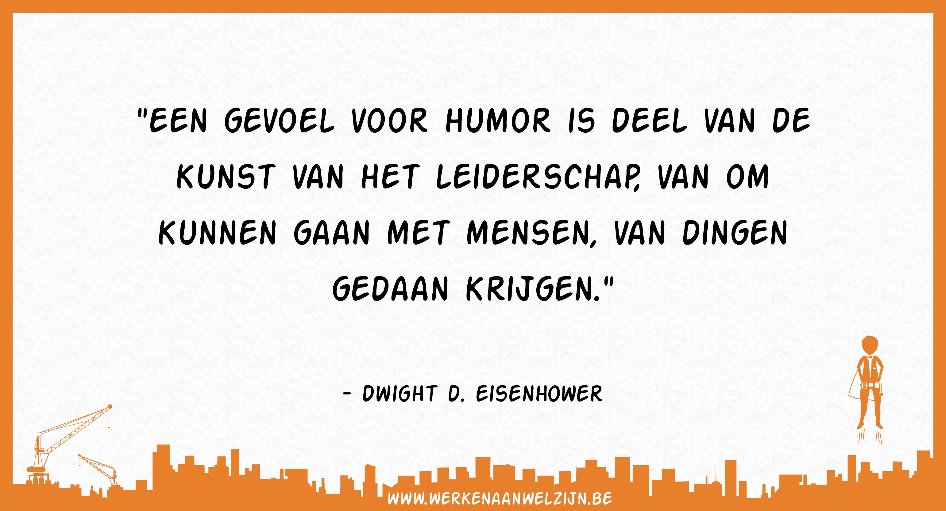 Een gevoel voor humor is deel van de kunst van het leiderschap, van om kunnen gaan met mensen, van dingen gedaan krijgen. (Dwight D. Eisenhower)